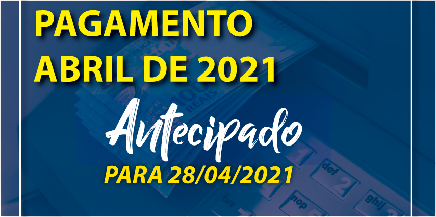 Antecipação de Pagamento de Abril 2021
