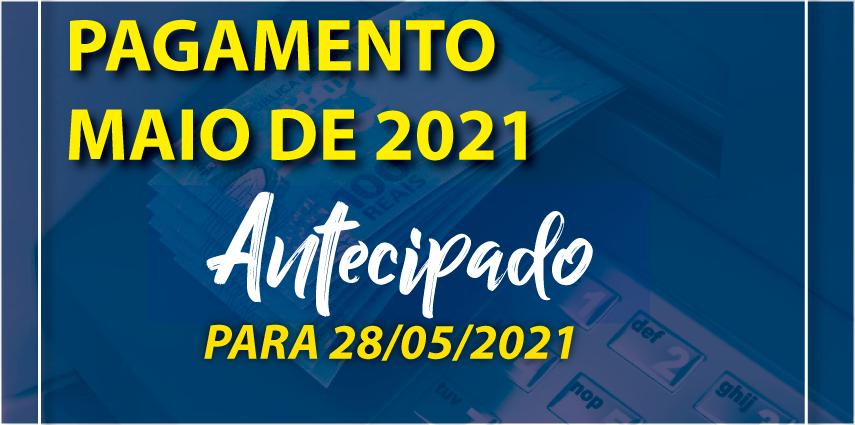 Antecipação de Pagamento de Maio 2021